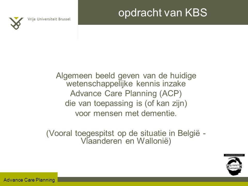 Advance Care Planning Lopend ACP onderzoek ad VUB bevraging via postenquete bij de (hoofd)verpleegkundige uitgevoerd in 2006 bij alle RVTs in Vlaanderen (58% respons) alle instellingsverlaters in één maand werden geïncludeerd (N=1172) Vragenlijst over toepassing ACP bij deze patiënten Cindy De Gendt, Johan Bilsen, Robert Vander Stichele, Luc Deliens.