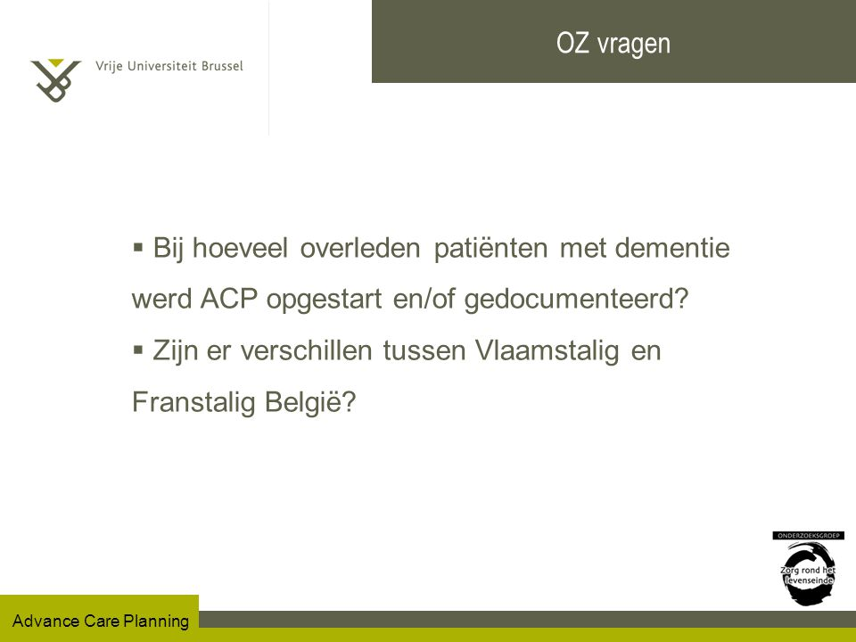 Advance Care Planning OZ vragen  Bij hoeveel overleden patiënten met dementie werd ACP opgestart en/of gedocumenteerd.