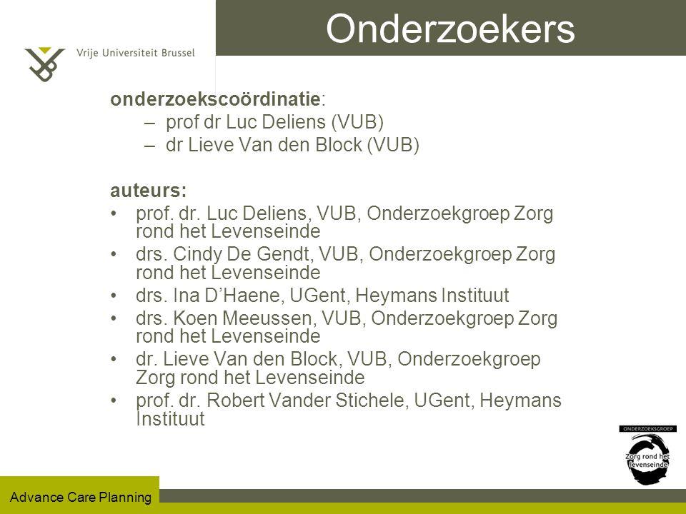 Advance Care Planning Onderzoekers onderzoekscoördinatie: –prof dr Luc Deliens (VUB) –dr Lieve Van den Block (VUB) auteurs: prof.