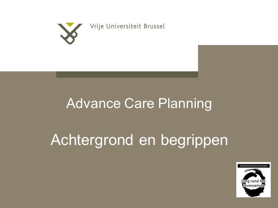 Advance Care Planning Begrippen ACP-beleid in instellingen Patiëntspecifieke ACP-documenten –zijn gestandaardiseerde formulieren/dossiers waarop voorafgaande instructies van de arts en de patiënt (mbt medische (be)handelingen en transfers) kunnen worden geregistreerd mbt de zorg om de individuele patiënt.