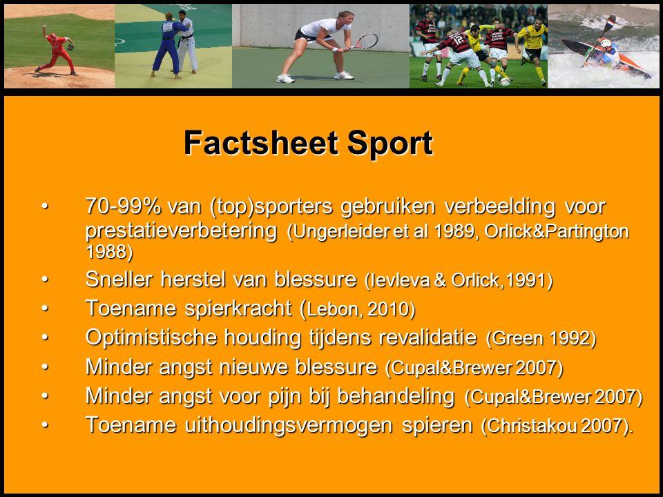 Mentale Sportbegeleiding 70-99% van (top)sporters gebruiken verbeelding voor prestatieverbetering (Ungerleider et al 1989, Orlick&Partington 1988)70-9