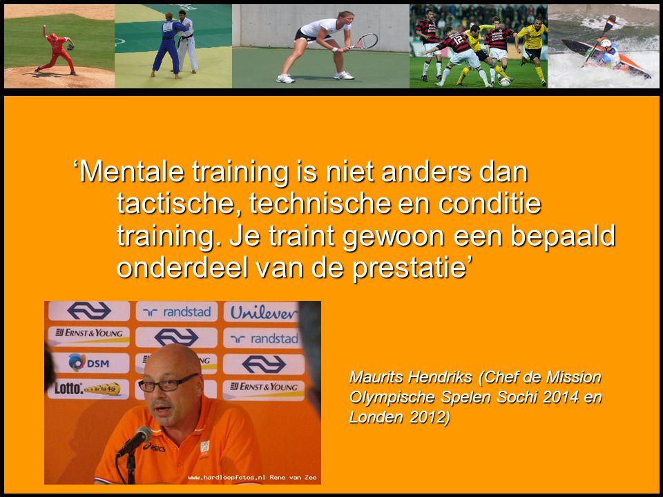 'Mentale training is niet anders dan tactische, technische en conditie training. Je traint gewoon een bepaald onderdeel van de prestatie' Maurits Hend