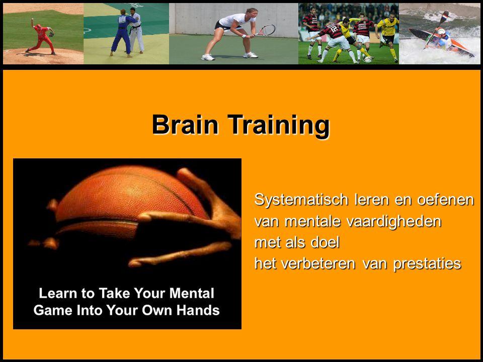 Mentale Sportbegeleiding Systematisch leren en oefenen van mentale vaardigheden met als doel het verbeteren van prestaties Brain Training