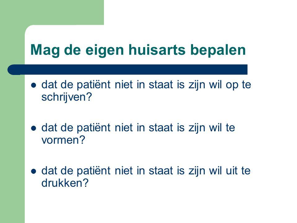 Mag de eigen huisarts bepalen dat de patiënt niet in staat is zijn wil op te schrijven? dat de patiënt niet in staat is zijn wil te vormen? dat de pat