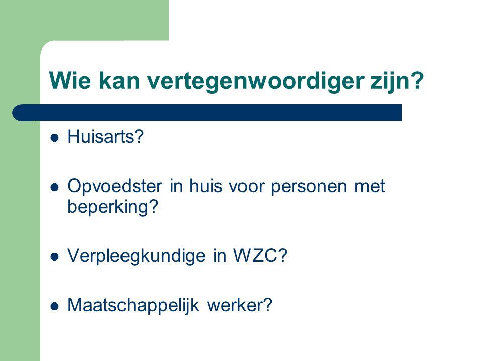Wie kan vertegenwoordiger zijn? Huisarts? Opvoedster in huis voor personen met beperking? Verpleegkundige in WZC? Maatschappelijk werker?