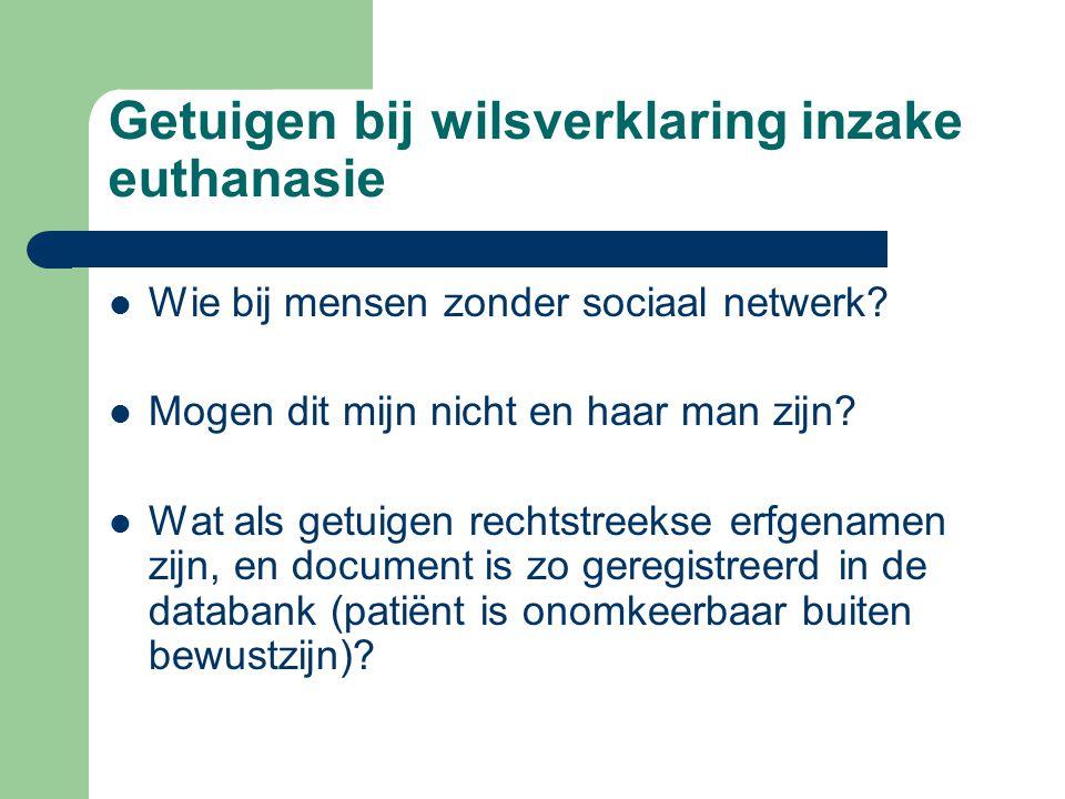 Getuigen bij wilsverklaring inzake euthanasie Wie bij mensen zonder sociaal netwerk? Mogen dit mijn nicht en haar man zijn? Wat als getuigen rechtstre