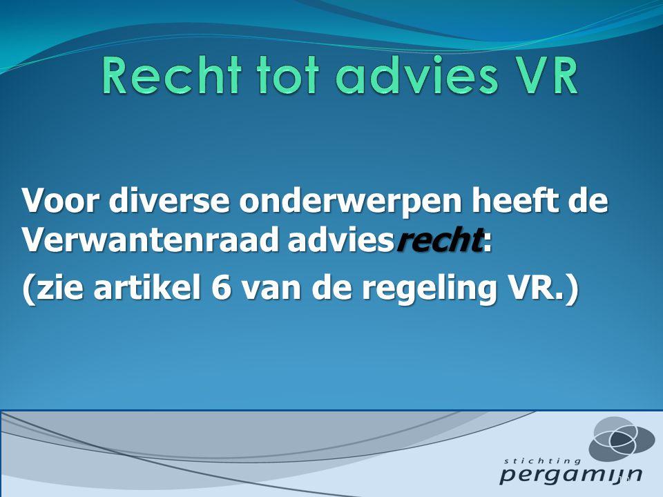 Voor diverse onderwerpen heeft de Verwantenraad adviesrecht: (zie artikel 6 van de regeling VR.) 10