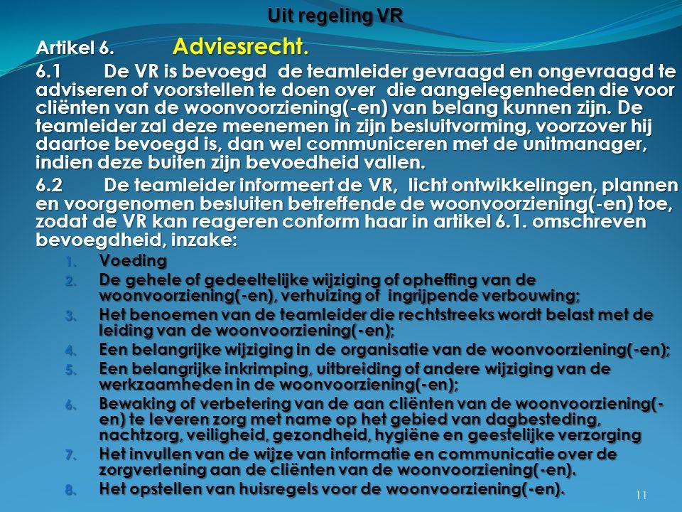 Artikel 6. Adviesrecht. 6.1De VR is bevoegd de teamleider gevraagd en ongevraagd te adviseren of voorstellen te doen over die aangelegenheden die voor
