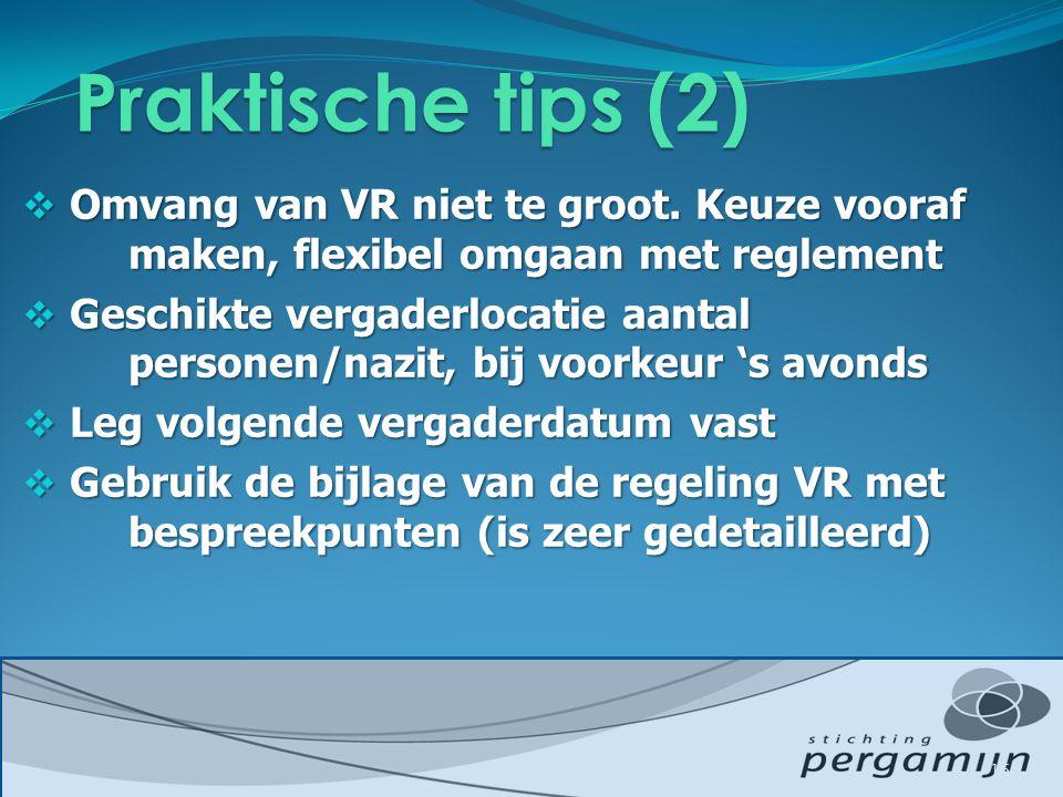  Omvang van VR niet te groot. Keuze vooraf maken, flexibel omgaan met reglement  Geschikte vergaderlocatie aantal personen/nazit, bij voorkeur 's av