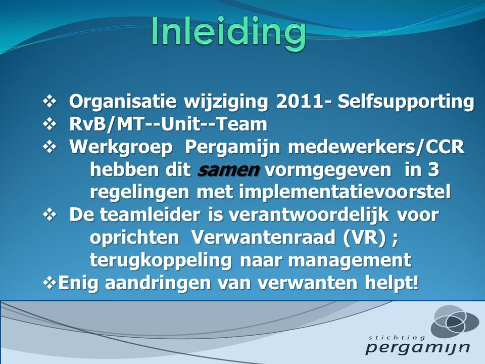  Organisatie wijziging 2011- Selfsupporting  RvB/MT--Unit--Team  Werkgroep Pergamijn medewerkers/CCR hebben dit samen vormgegeven in 3 regelingen m