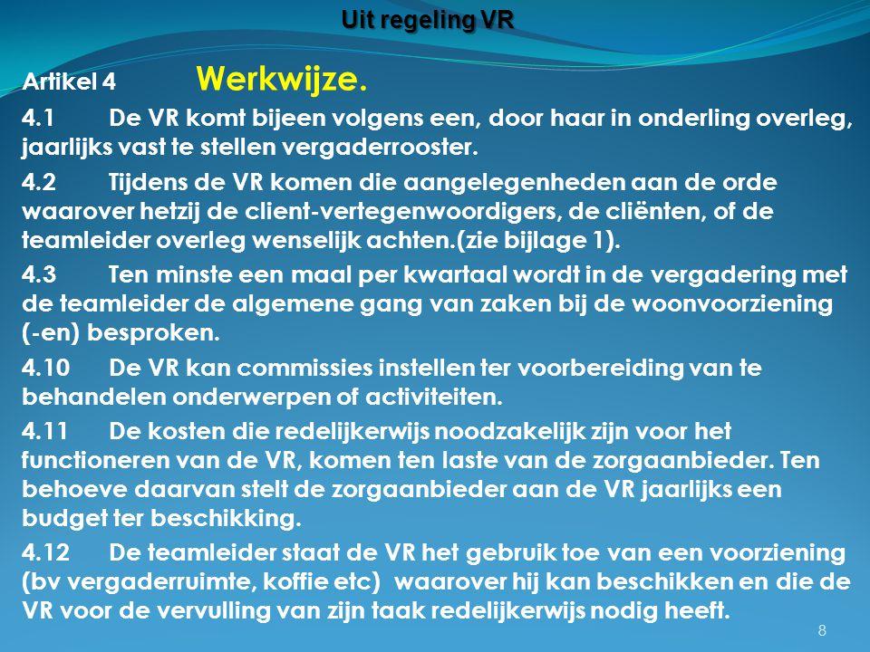 Artikel 4 Werkwijze. 4.1De VR komt bijeen volgens een, door haar in onderling overleg, jaarlijks vast te stellen vergaderrooster. 4.2Tijdens de VR kom