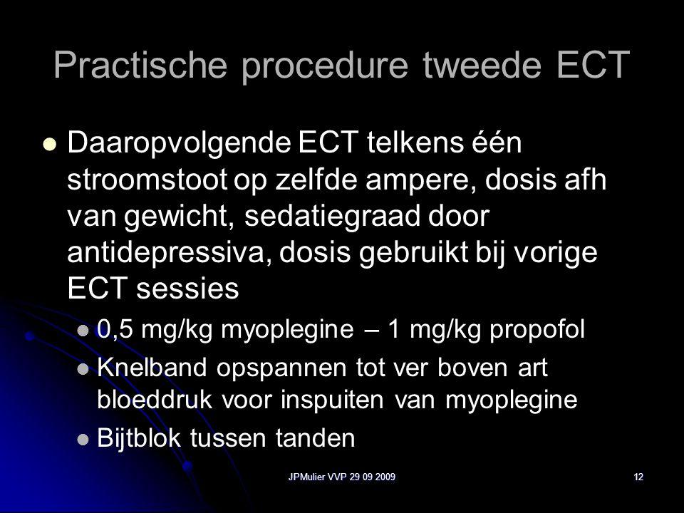 JPMulier VVP 29 09 200912 Practische procedure tweede ECT Daaropvolgende ECT telkens één stroomstoot op zelfde ampere, dosis afh van gewicht, sedatieg