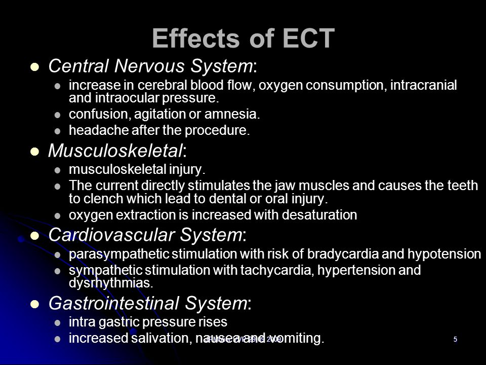 JPMulier VVP 29 09 20095 Effects of ECT Central Nervous System: increase in cerebral blood flow, oxygen consumption, intracranial and intraocular pressure.