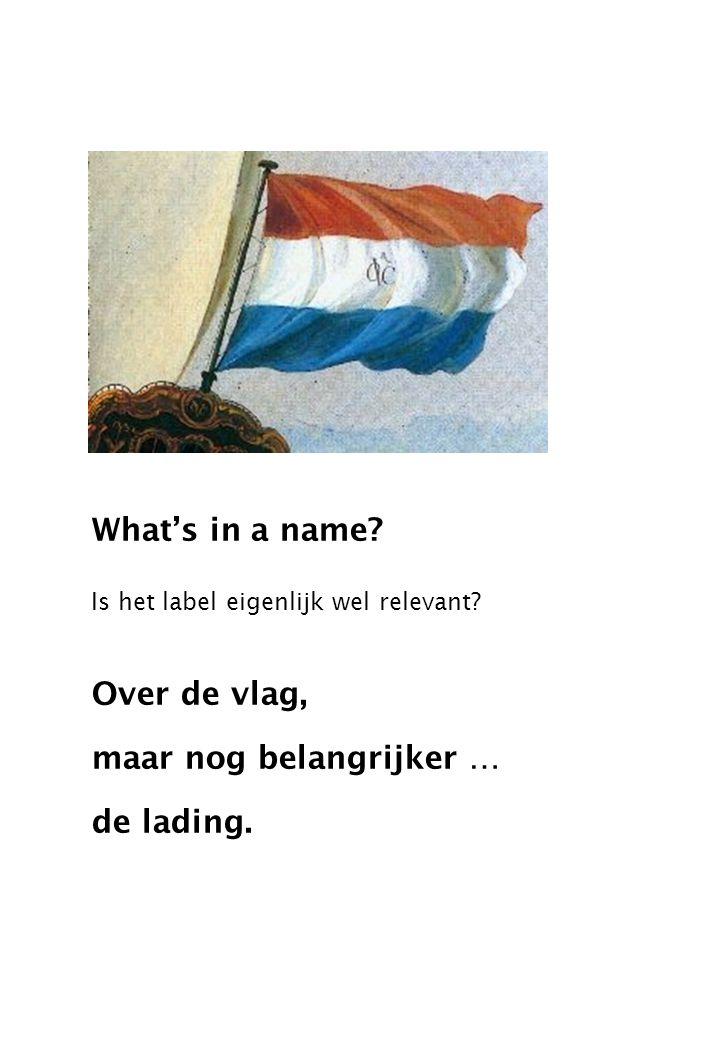 What's in a name? Is het label eigenlijk wel relevant? Over de vlag, maar nog belangrijker … de lading.