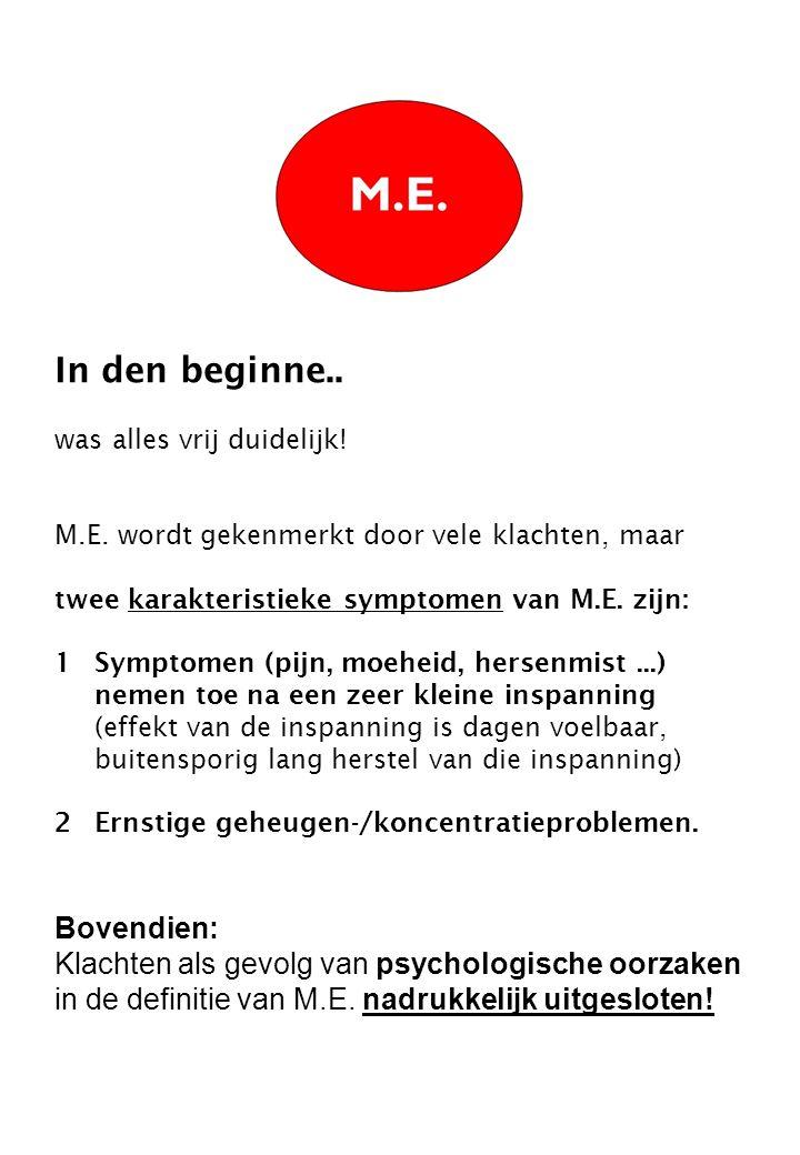 In den beginne.. was alles vrij duidelijk! M.E. wordt gekenmerkt door vele klachten, maar twee karakteristieke symptomen van M.E. zijn: 1Symptomen (pi