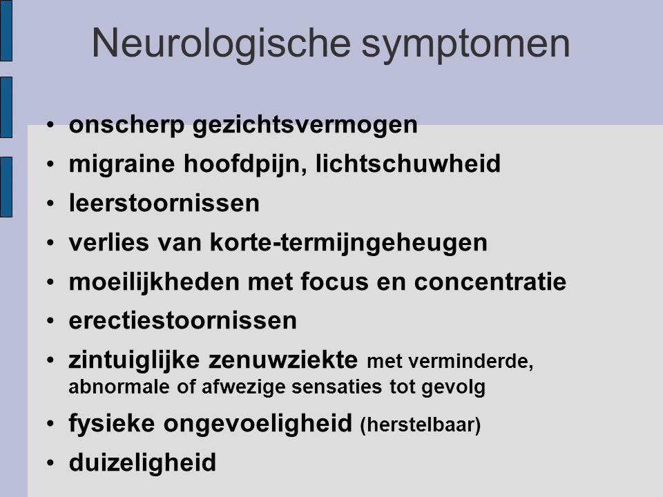 Neurologische symptomen onscherp gezichtsvermogen migraine hoofdpijn, lichtschuwheid leerstoornissen verlies van korte-termijngeheugen moeilijkheden met focus en concentratie erectiestoornissen zintuiglijke zenuwziekte met verminderde, abnormale of afwezige sensaties tot gevolg fysieke ongevoeligheid (herstelbaar) duizeligheid