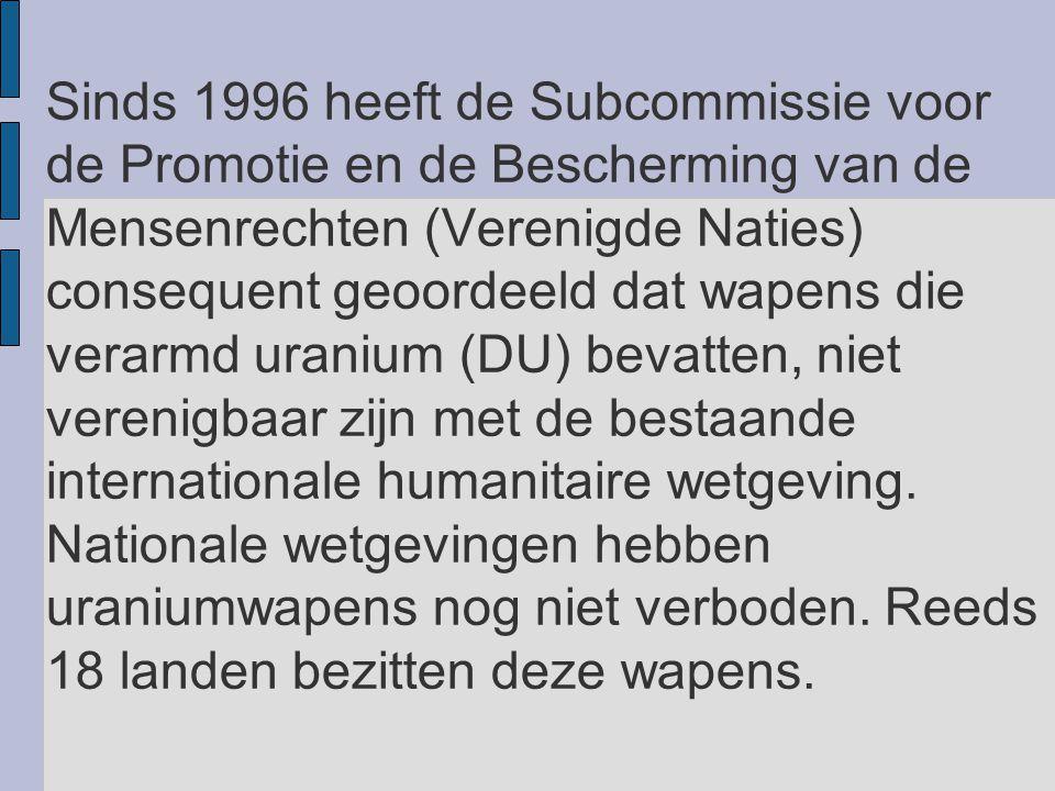 Sinds 1996 heeft de Subcommissie voor de Promotie en de Bescherming van de Mensenrechten (Verenigde Naties) consequent geoordeeld dat wapens die verarmd uranium (DU) bevatten, niet verenigbaar zijn met de bestaande internationale humanitaire wetgeving.