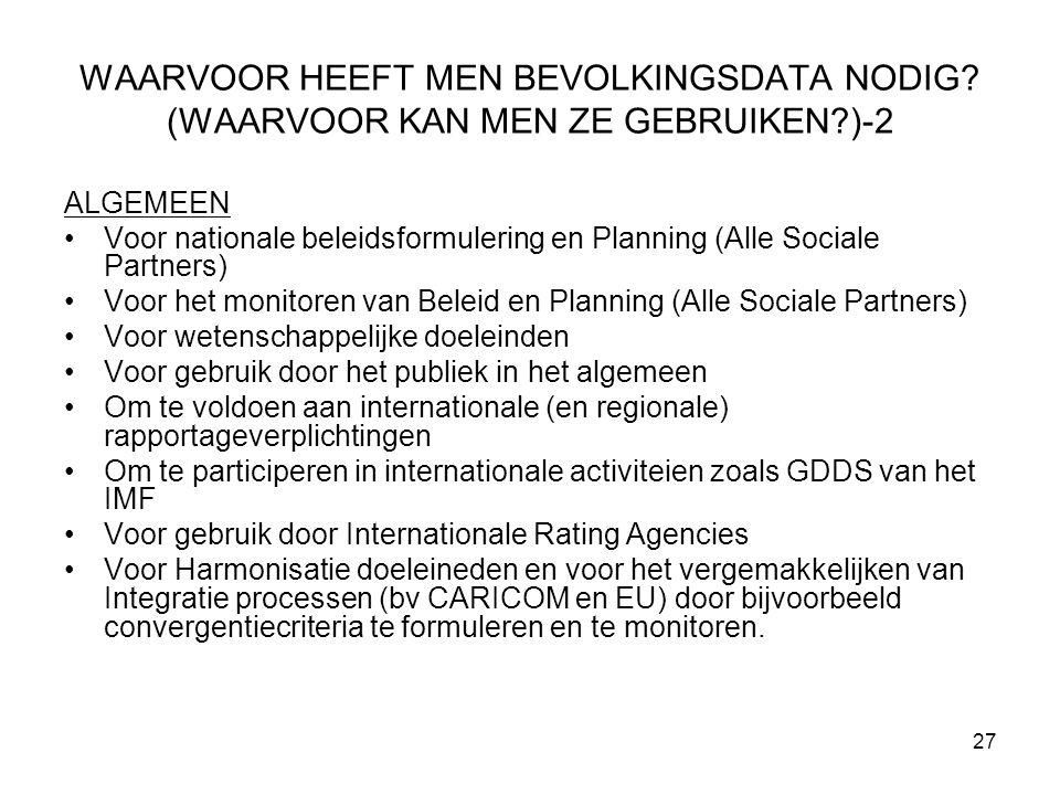 27 WAARVOOR HEEFT MEN BEVOLKINGSDATA NODIG? (WAARVOOR KAN MEN ZE GEBRUIKEN?)-2 ALGEMEEN Voor nationale beleidsformulering en Planning (Alle Sociale Pa