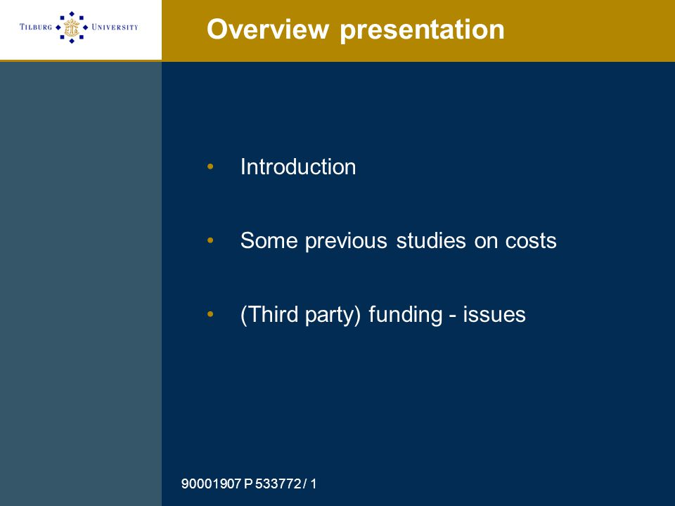 90001907 P 533772 / 1 Overview presentation Introduction Some previous studies on costs (Third party) funding - issues