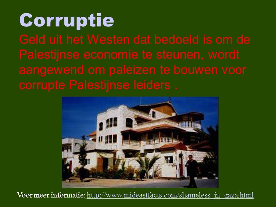 Corruptie Geld uit het Westen dat bedoeld is om de Palestijnse economie te steunen, wordt aangewend om paleizen te bouwen voor corrupte Palestijnse leiders.