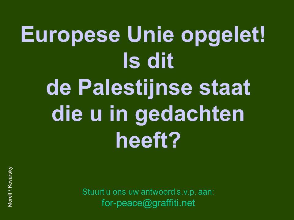 Europese Unie opgelet. Is dit de Palestijnse staat die u in gedachten heeft.