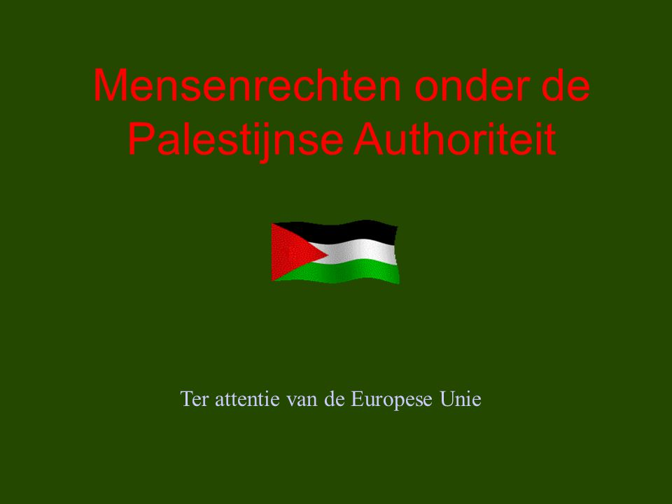 Mensenrechten onder de Palestijnse Authoriteit Ter attentie van de Europese Unie
