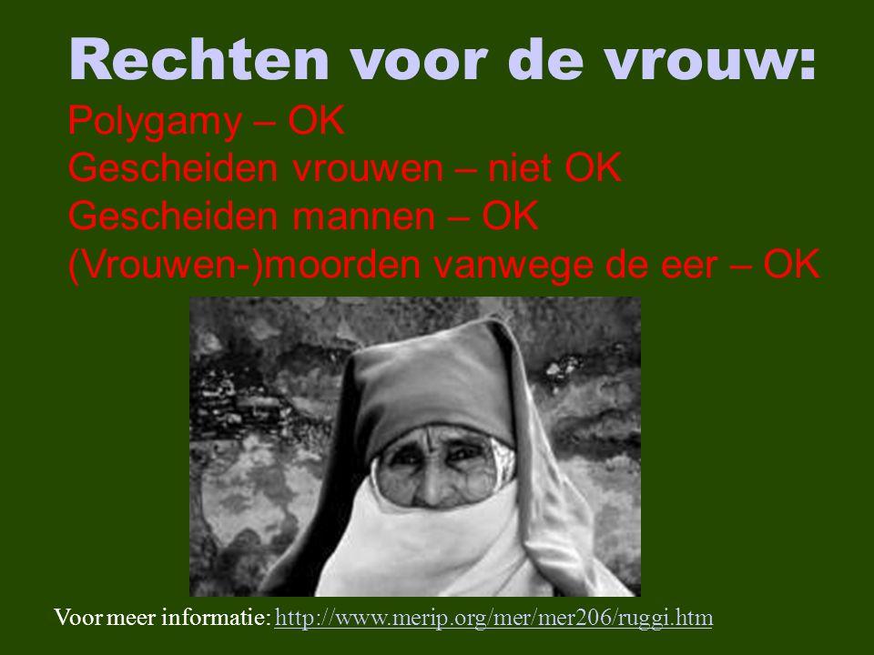 Rechten voor de vrouw: Polygamy – OK Gescheiden vrouwen – niet OK Gescheiden mannen – OK (Vrouwen-)moorden vanwege de eer – OK Voor meer informatie: http://www.merip.org/mer/mer206/ruggi.htmhttp://www.merip.org/mer/mer206/ruggi.htm