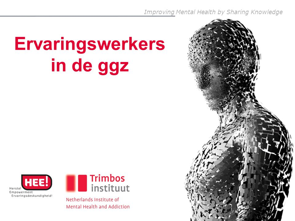 Improving Mental Health by Sharing Knowledge Ervaringswerkers in de ggz