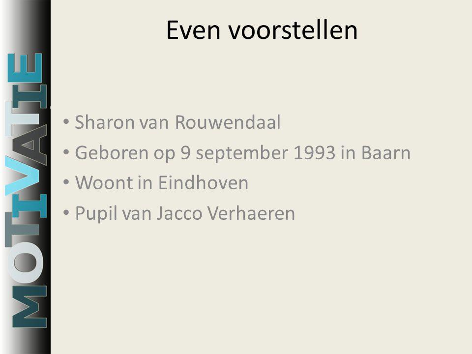 Even voorstellen Sharon van Rouwendaal Geboren op 9 september 1993 in Baarn Woont in Eindhoven Pupil van Jacco Verhaeren