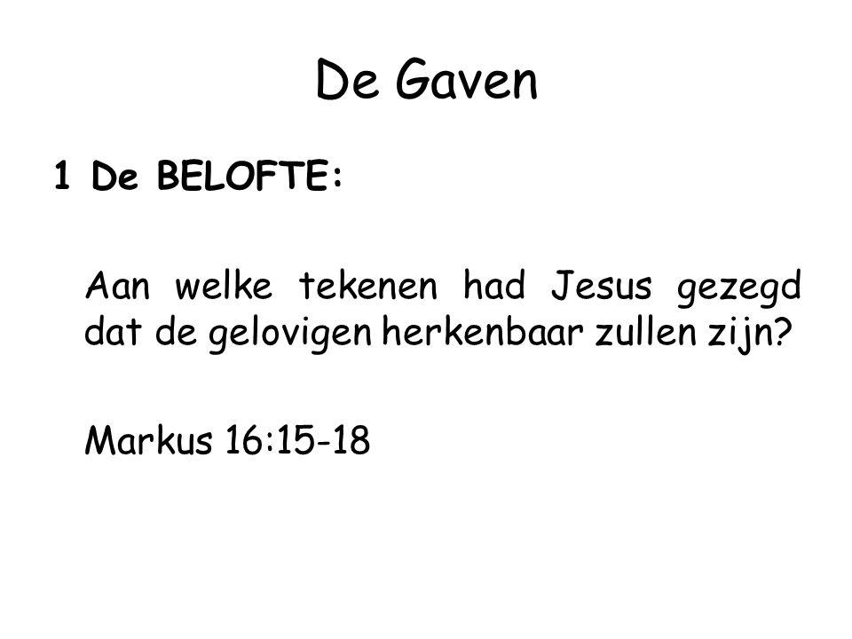 De Gaven 1 De BELOFTE: Aan welke tekenen had Jesus gezegd dat de gelovigen herkenbaar zullen zijn.