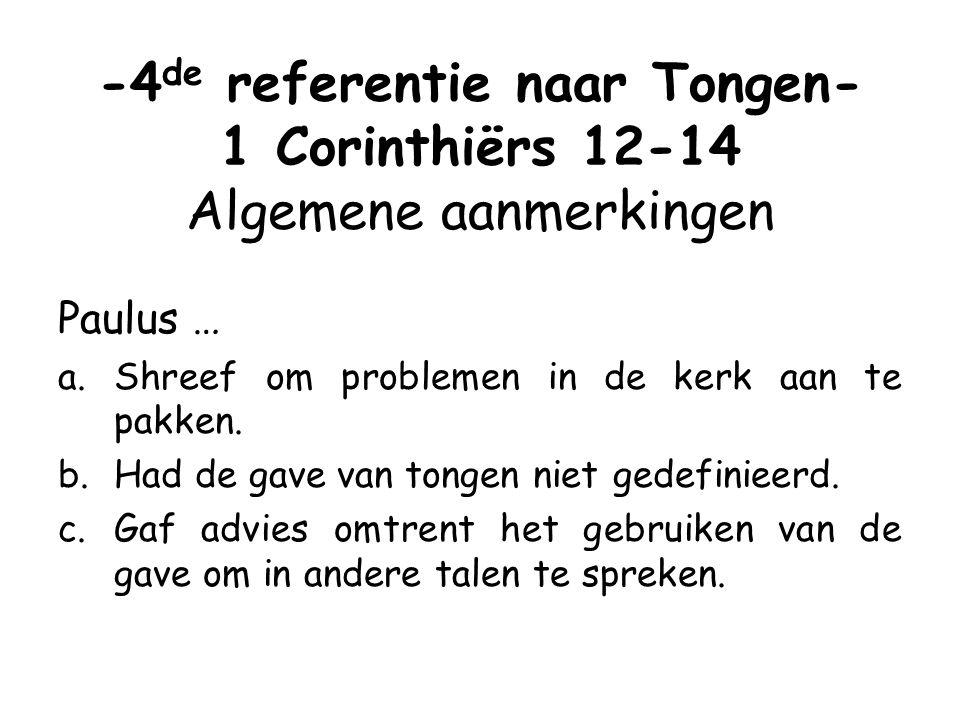 -4 de referentie naar Tongen- 1 Corinthiërs 12-14 Algemene aanmerkingen Paulus … a.Shreef om problemen in de kerk aan te pakken.
