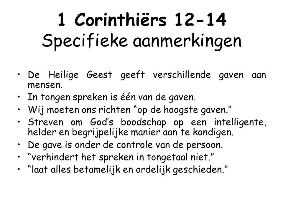 1 Corinthiërs 12-14 Specifieke aanmerkingen De Heilige Geest geeft verschillende gaven aan mensen.