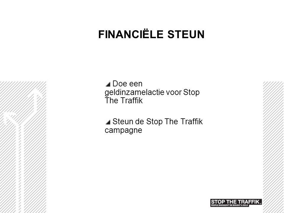 FINANCIËLE STEUN Doe een geldinzamelactie voor Stop The Traffik Steun de Stop The Traffik campagne