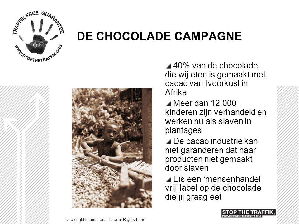 DE CHOCOLADE CAMPAGNE 40% van de chocolade die wij eten is gemaakt met cacao van Ivoorkust in Afrika Meer dan 12,000 kinderen zijn verhandeld en werke