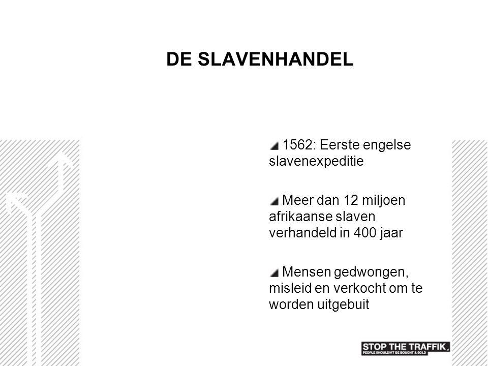 DE SLAVENHANDEL 1562: Eerste engelse slavenexpeditie Meer dan 12 miljoen afrikaanse slaven verhandeld in 400 jaar Mensen gedwongen, misleid en verkoch