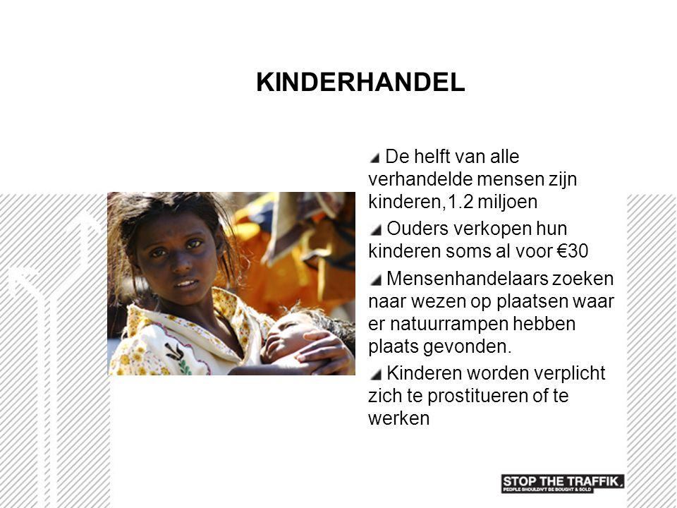 De helft van alle verhandelde mensen zijn kinderen,1.2 miljoen Ouders verkopen hun kinderen soms al voor €30 Mensenhandelaars zoeken naar wezen op pla