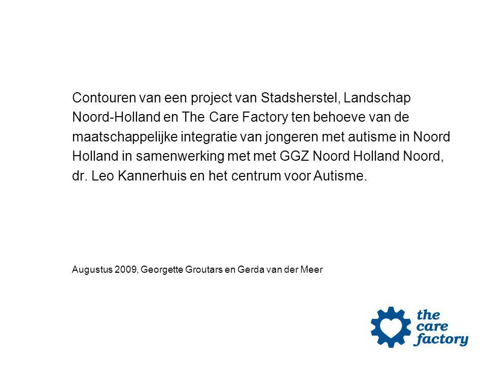 Doelstelling Doelstelling project: jongeren met autisme de kans geven om in Fort Krommeniedijk uitgedaagd te worden om te wonen en te werken en een zo groot mogelijke mate van zelfstandigheid te bereiken.