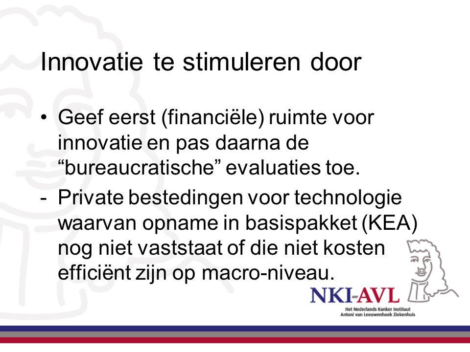 """Innovatie te stimuleren door Geef eerst (financiële) ruimte voor innovatie en pas daarna de """"bureaucratische"""" evaluaties toe. -Private bestedingen voo"""
