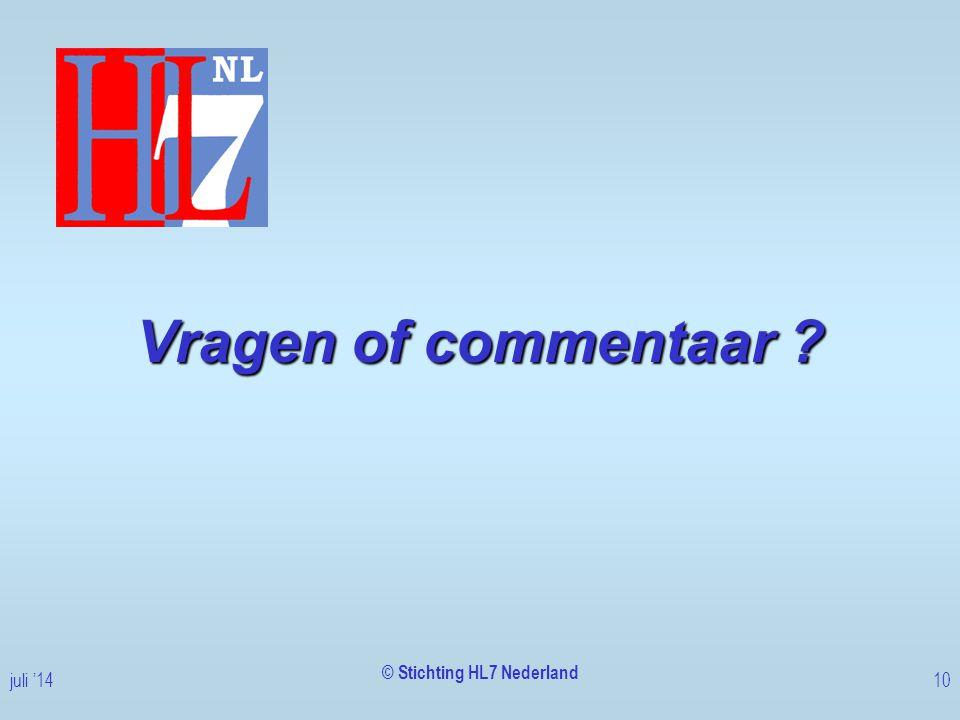 Vragen of commentaar ? © Stichting HL7 Nederland juli '1410