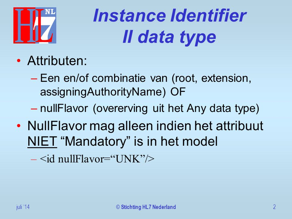 (ter herinnering): Conformance Levels Conformance indicator: –Optional: MAY be present, MAY be processed, allows for nullFlavors –Required*: SHOULD be present, SHALL be supported by sender/receiver, SHALL be sent if known, allows nullFlavors Mandatory yes/no: –Mandatory*: SHALL be present, SHALL be processed/supported by sender/receiver, no nullFlavors 3