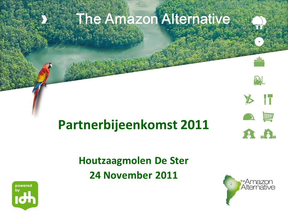 The Amazon Alternative Partnerbijeenkomst 2011 Houtzaagmolen De Ster 24 November 2011