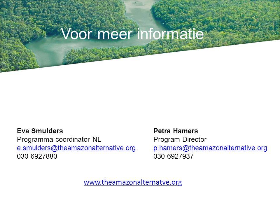 Petra Hamers Program Director p.hamers@theamazonalternative.org 030 6927937 Voor meer informatie Eva Smulders Programma coordinator NL e.smulders@theamazonalternative.org e.smulders@theamazonalternative.org 030 6927880 www.theamazonalternatve.org