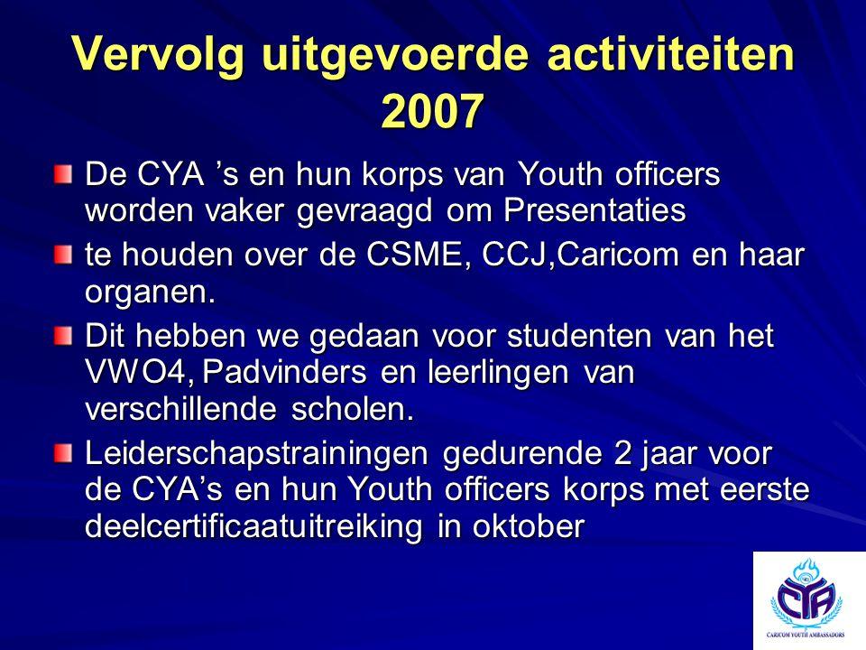 Vervolg uitgevoerde activiteiten 2007 De CYA 's en hun korps van Youth officers worden vaker gevraagd om Presentaties te houden over de CSME, CCJ,Cari