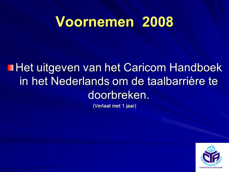 Voornemen 2008 Het uitgeven van het Caricom Handboek in het Nederlands om de taalbarrière te doorbreken. (Verlaat met 1 jaar)