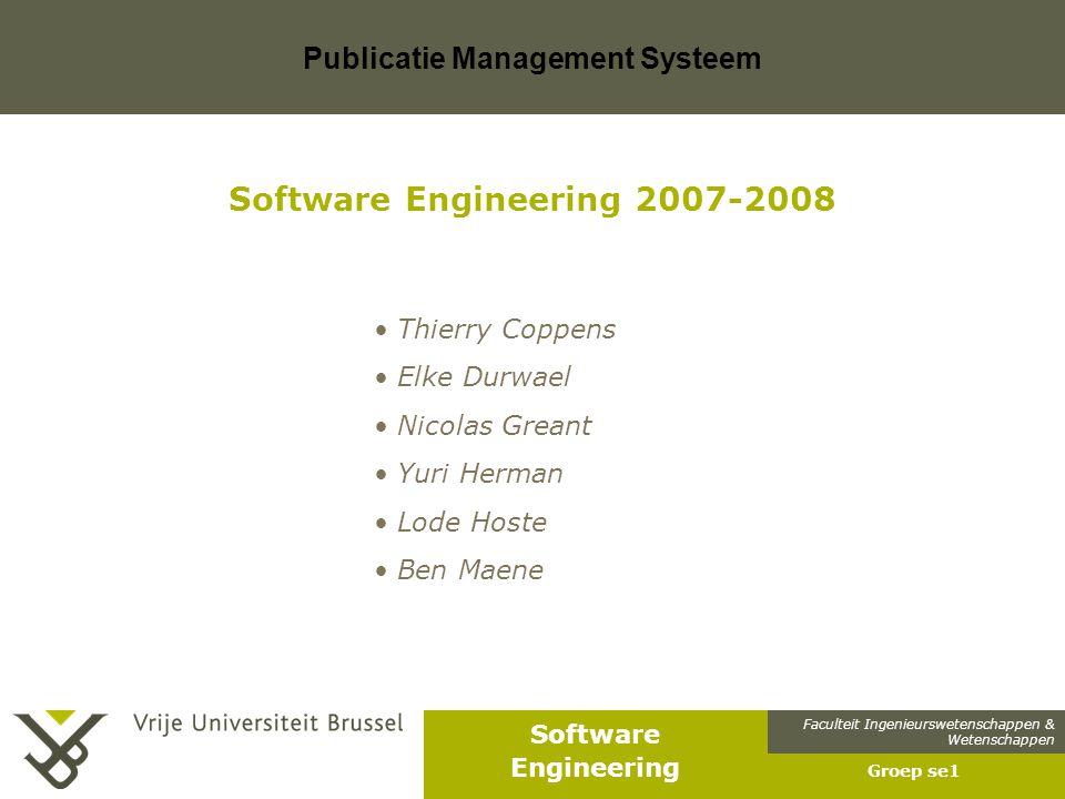 Faculteit Ingenieurswetenschappen & Wetenschappen Software Engineering Publicatie Management Systeem Groep se1 Software Engineering 2007-2008 Thierry