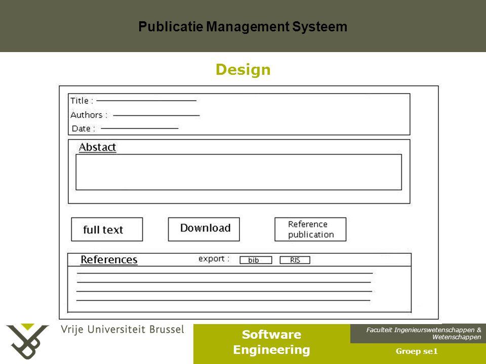 Faculteit Ingenieurswetenschappen & Wetenschappen Software Engineering Publicatie Management Systeem Groep se1 Design