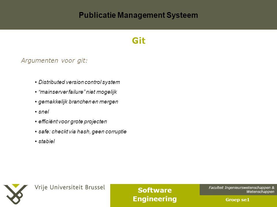 Faculteit Ingenieurswetenschappen & Wetenschappen Software Engineering Publicatie Management Systeem Groep se1 Git Argumenten voor git: Distributed ve