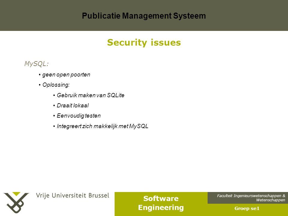 Faculteit Ingenieurswetenschappen & Wetenschappen Software Engineering Publicatie Management Systeem Groep se1 Security issues MySQL: geen open poorte