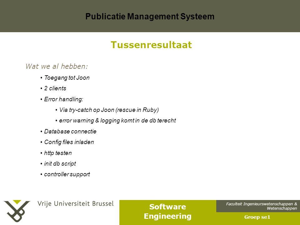 Faculteit Ingenieurswetenschappen & Wetenschappen Software Engineering Publicatie Management Systeem Groep se1 Wat we al hebben: Toegang tot Joon 2 cl