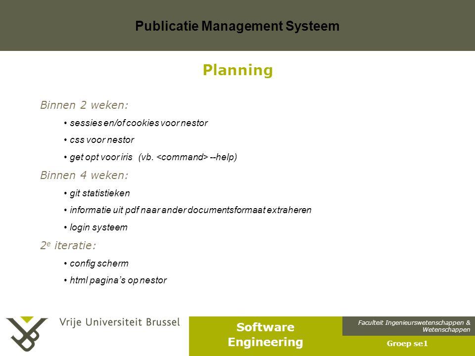 Faculteit Ingenieurswetenschappen & Wetenschappen Software Engineering Publicatie Management Systeem Groep se1 Planning Binnen 2 weken: sessies en/of